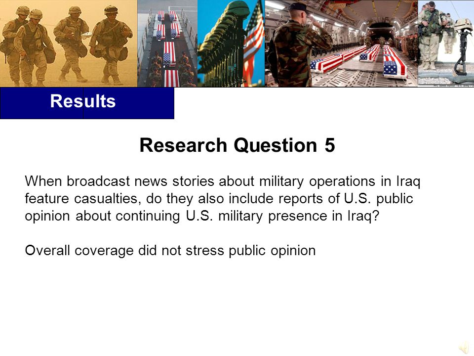 Results Research Question 5 When broadcast news stories about military operations in Iraq feature casualties, do they also include reports of U.S.