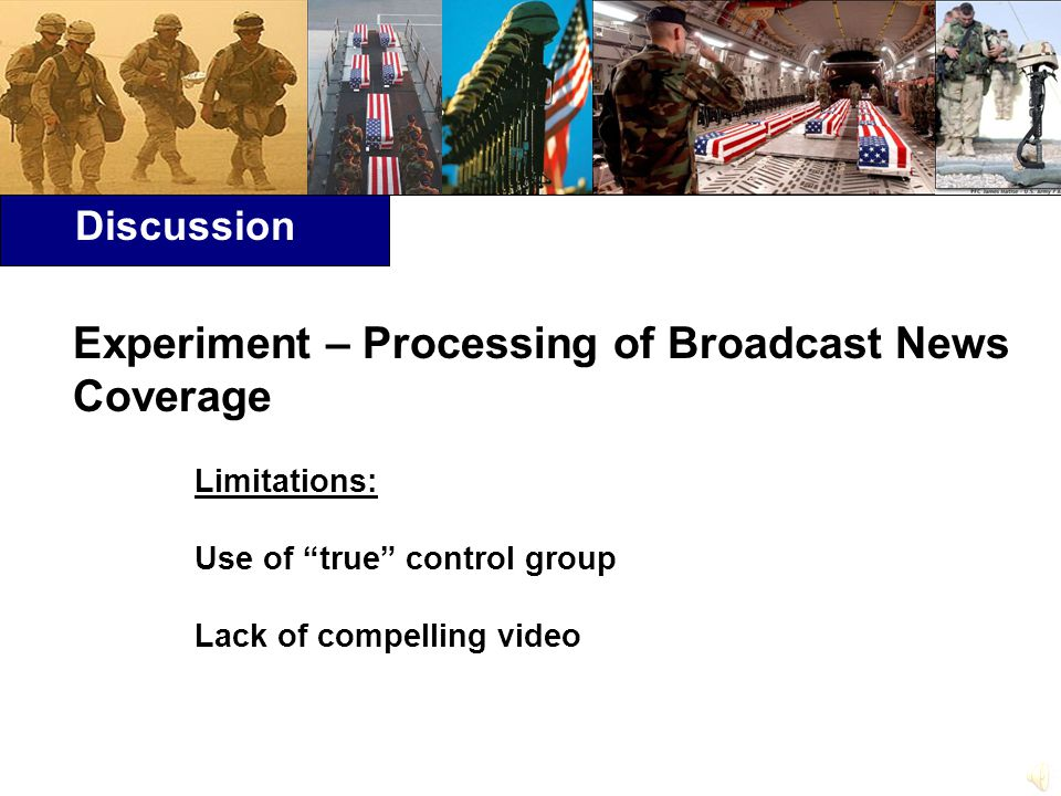 Discussion Experiment – Processing of Broadcast News Coverage Limitations: Use of true control group Lack of compelling video