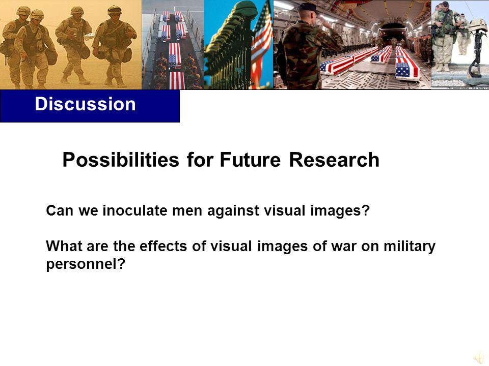 Discussion Possibilities for Future Research Can we inoculate men against visual images.