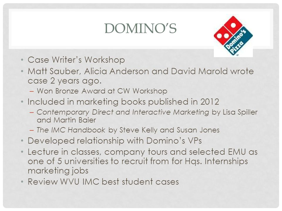 DOMINO'S Case Writer's Workshop Matt Sauber, Alicia Anderson and David Marold wrote case 2 years ago.