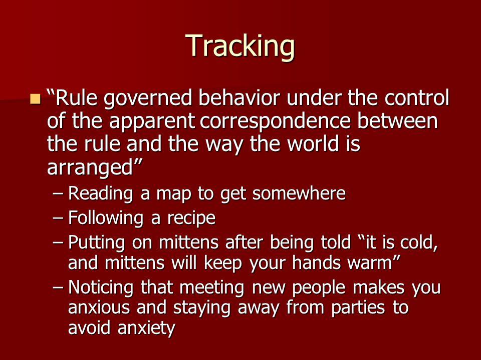 "Tracking ""Rule governed behavior under the control of the apparent correspondence between the rule and the way the world is arranged"" ""Rule governed b"