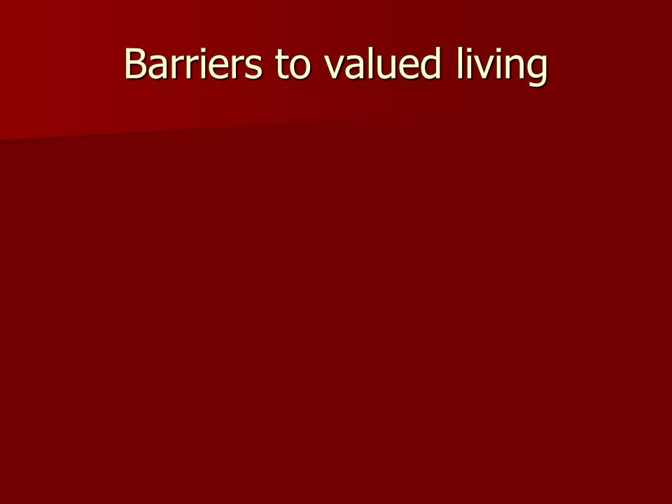 Barriers to valued living