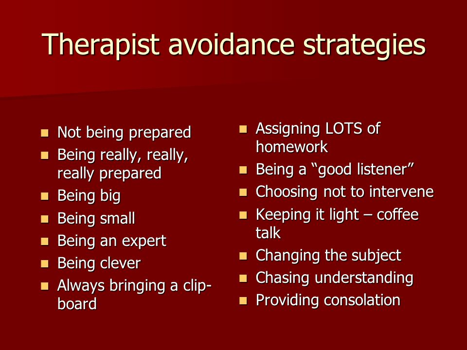 Therapist avoidance strategies Not being prepared Not being prepared Being really, really, really prepared Being really, really, really prepared Being