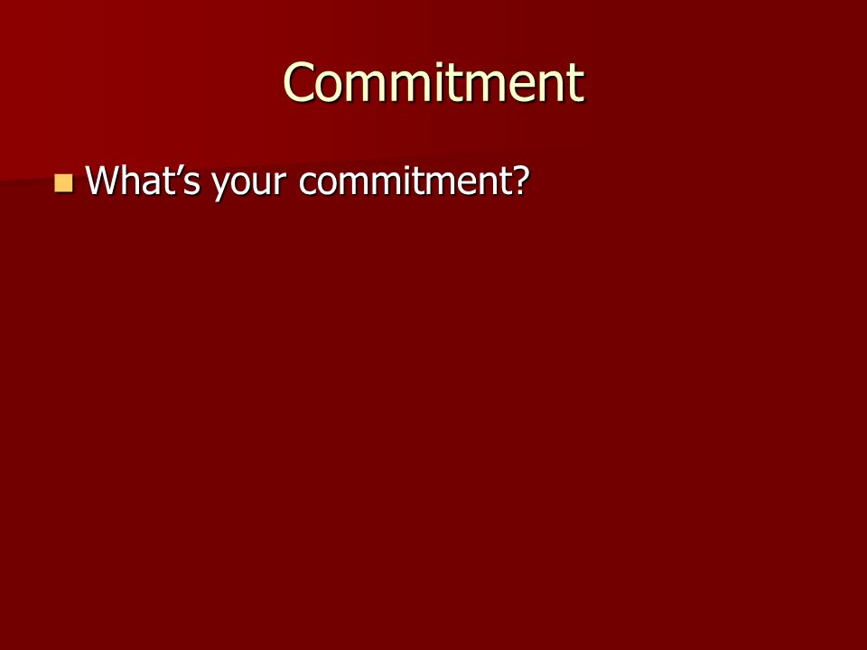 Commitment What's your commitment? What's your commitment?