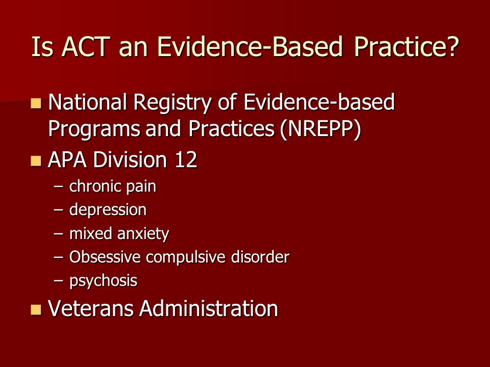 Is ACT an Evidence-Based Practice? National Registry of Evidence-based Programs and Practices (NREPP) National Registry of Evidence-based Programs and