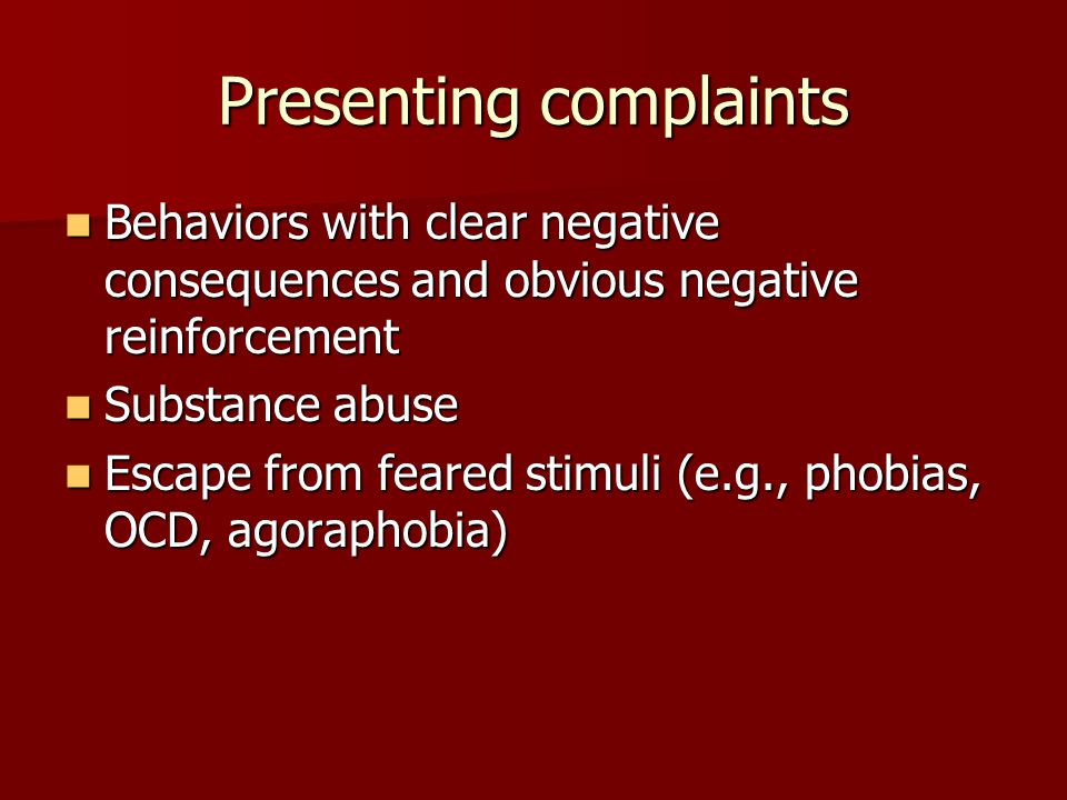 Presenting complaints Behaviors with clear negative consequences and obvious negative reinforcement Behaviors with clear negative consequences and obv