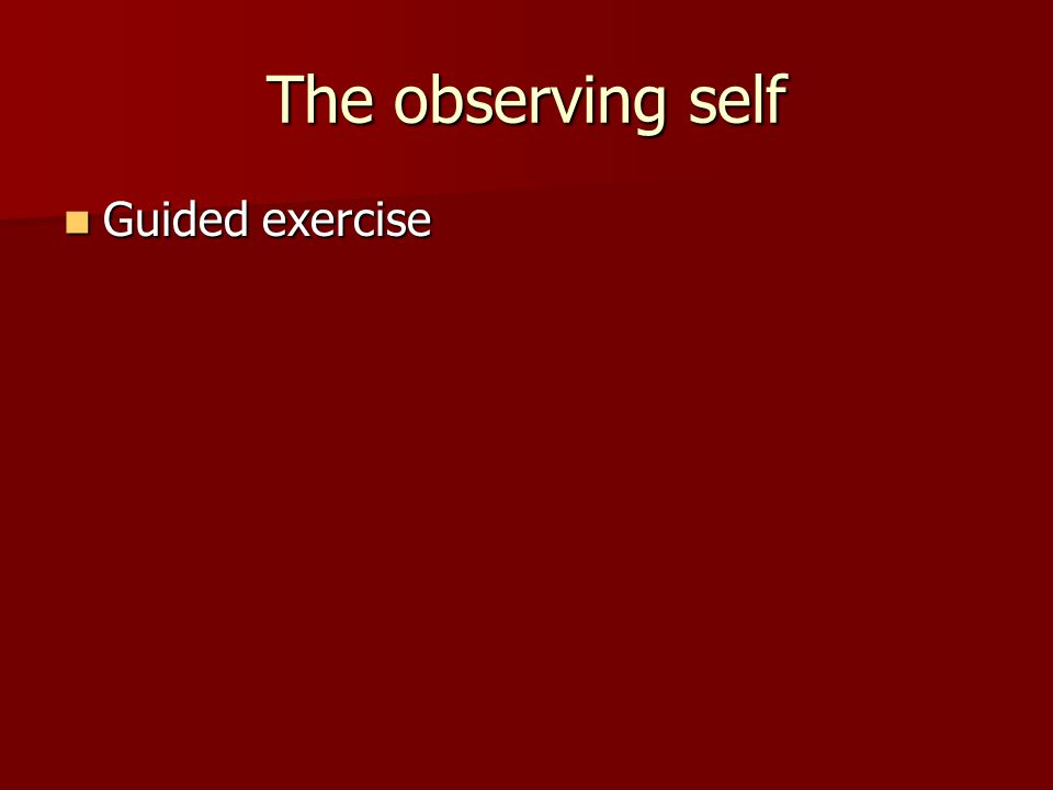 The observing self Guided exercise Guided exercise