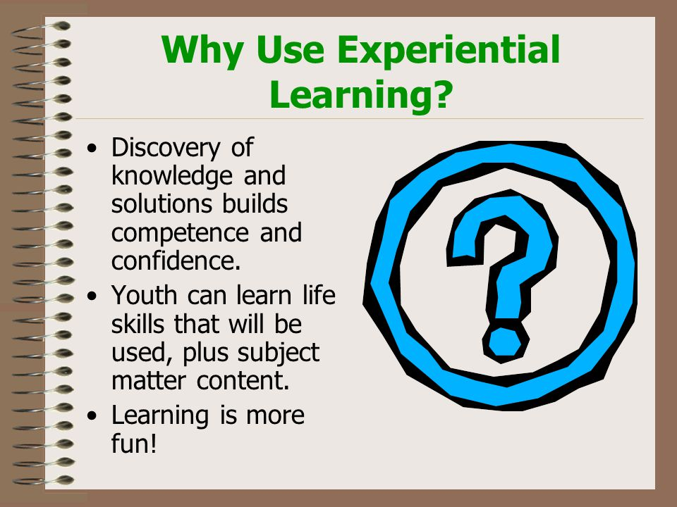 Why Use Experiential Learning.
