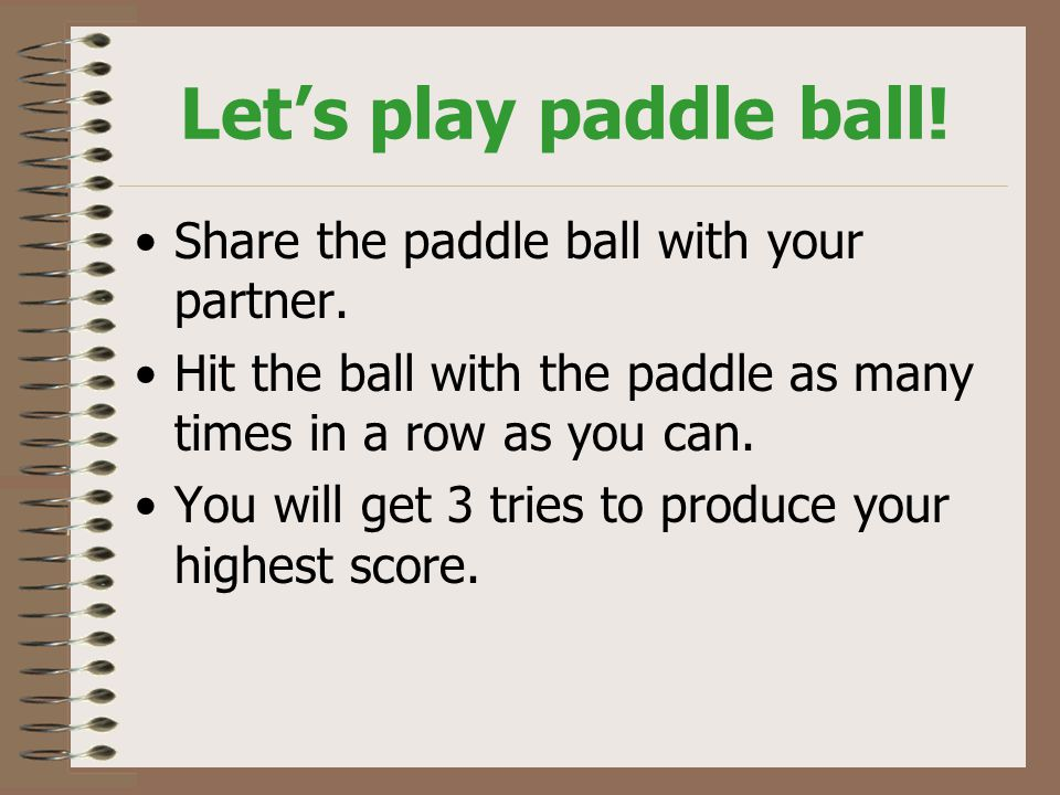Let's play paddle ball. Share the paddle ball with your partner.