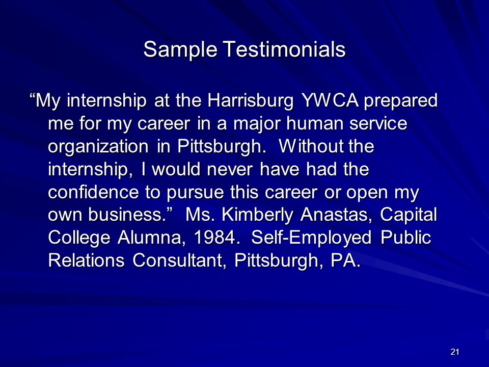 21 Sample Testimonials My internship at the Harrisburg YWCA prepared me for my career in a major human service organization in Pittsburgh.