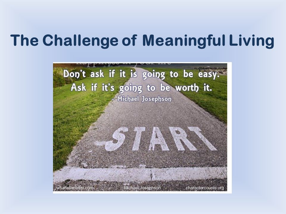 The Challenge of Meaningful Living