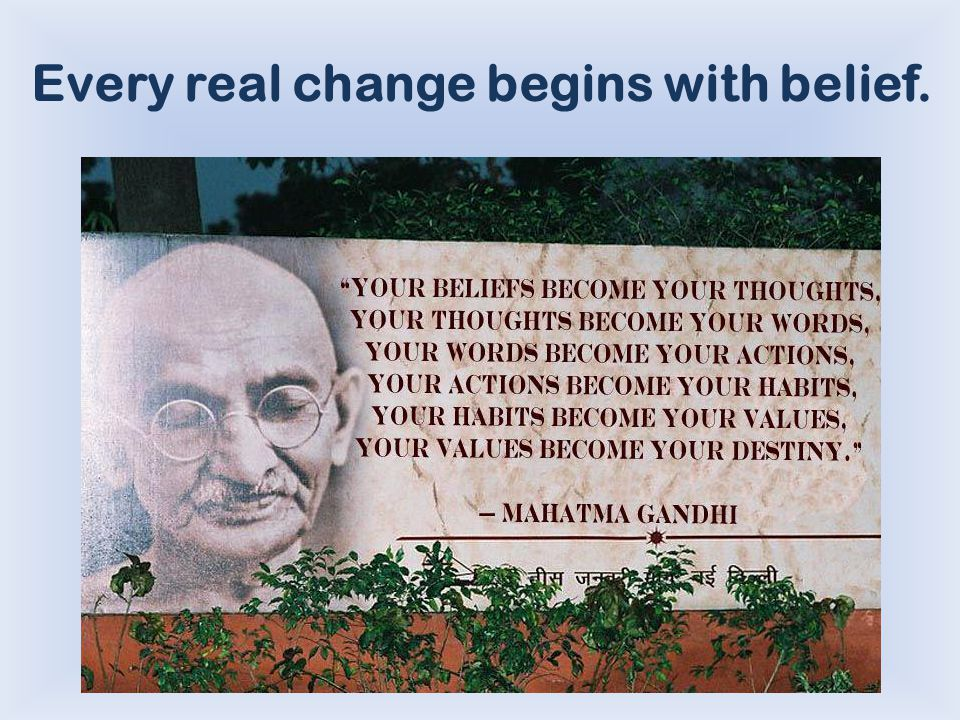 Every real change begins with belief.