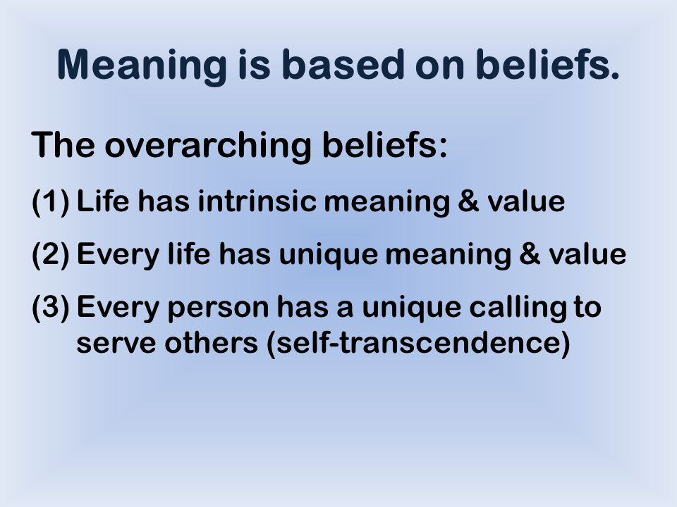 Meaning is based on beliefs.