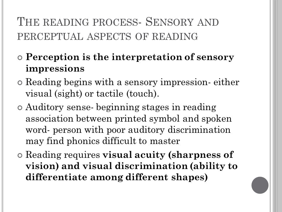 T HE READING PROCESS - S ENSORY AND PERCEPTUAL ASPECTS OF READING Perception is the interpretation of sensory impressions Reading begins with a sensor