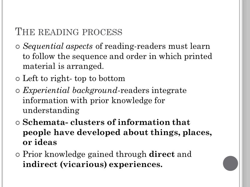 T HE READING PROCESS Sequential aspects of reading-readers must learn to follow the sequence and order in which printed material is arranged. Left to
