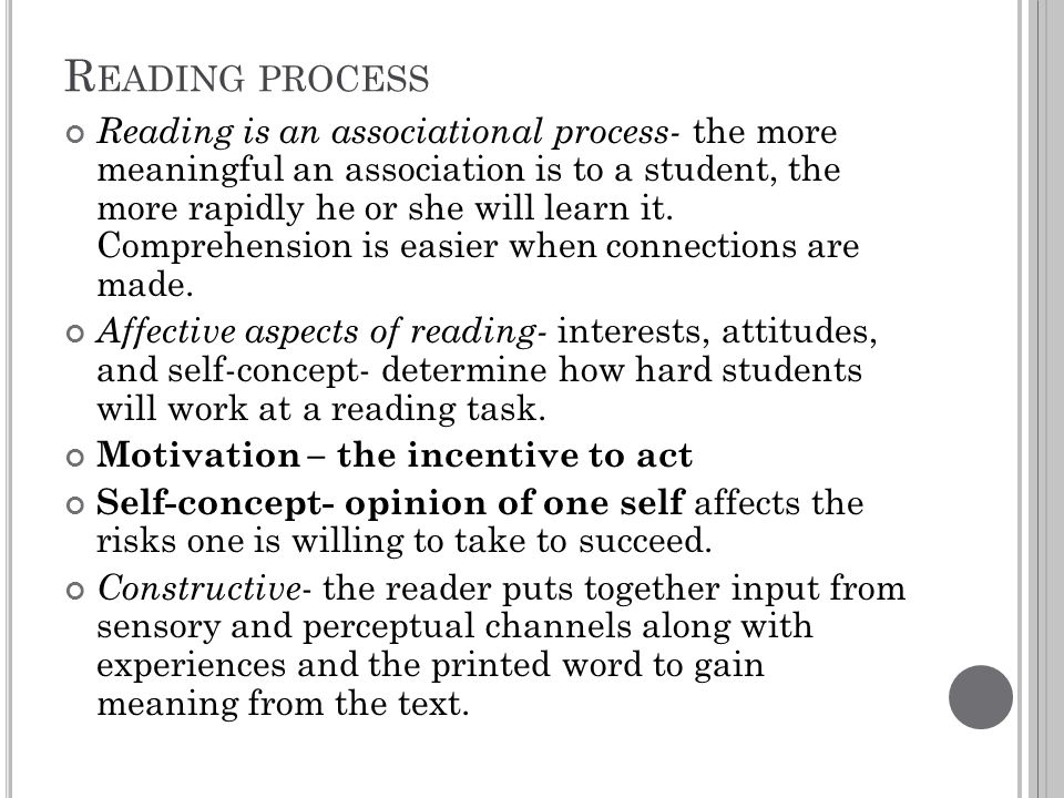 R EADING PROCESS Reading is an associational process- the more meaningful an association is to a student, the more rapidly he or she will learn it. Co