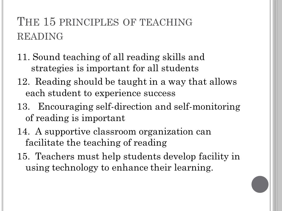 T HE 15 PRINCIPLES OF TEACHING READING 11. Sound teaching of all reading skills and strategies is important for all students 12. Reading should be tau