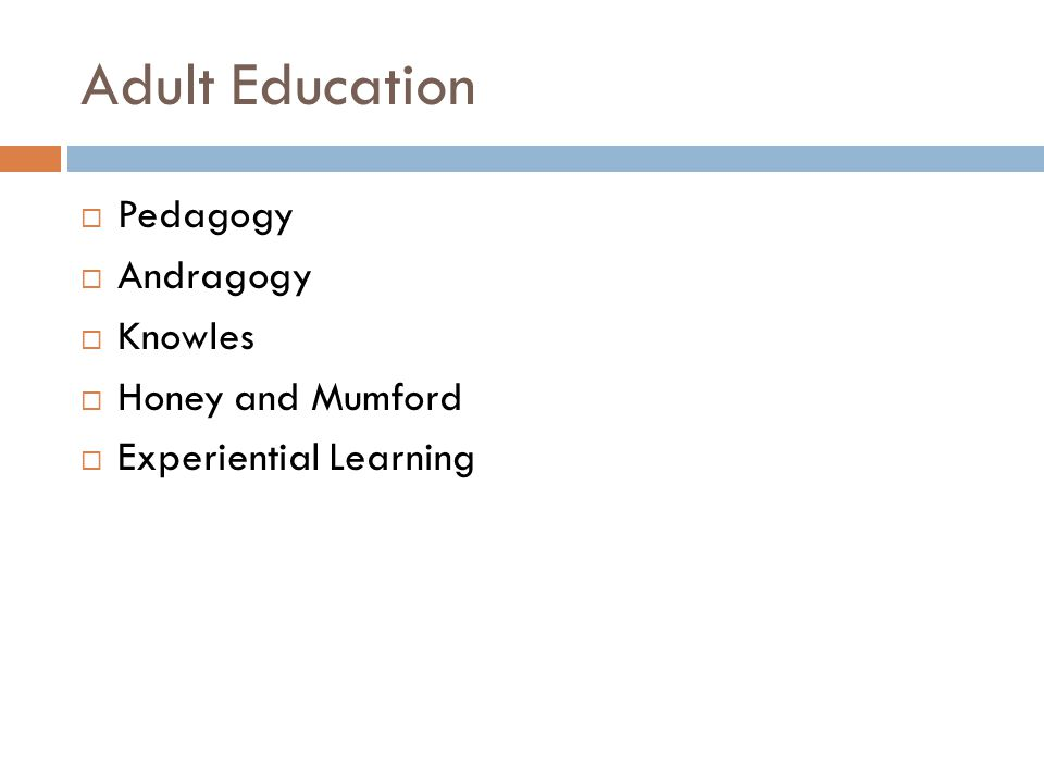 Adult Education  Pedagogy  Andragogy  Knowles  Honey and Mumford  Experiential Learning