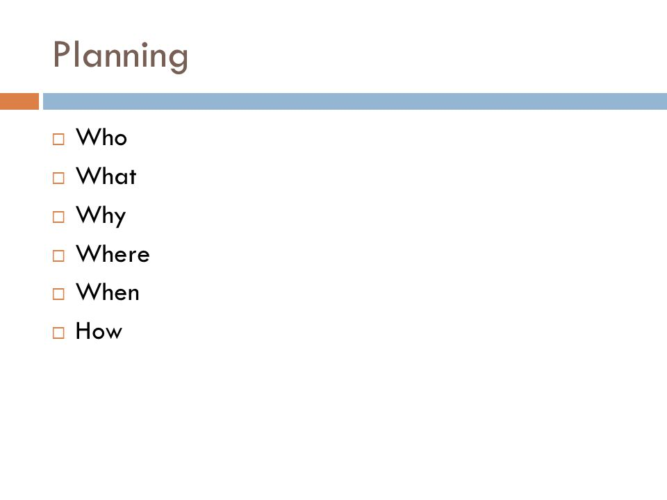 Planning  Who  What  Why  Where  When  How