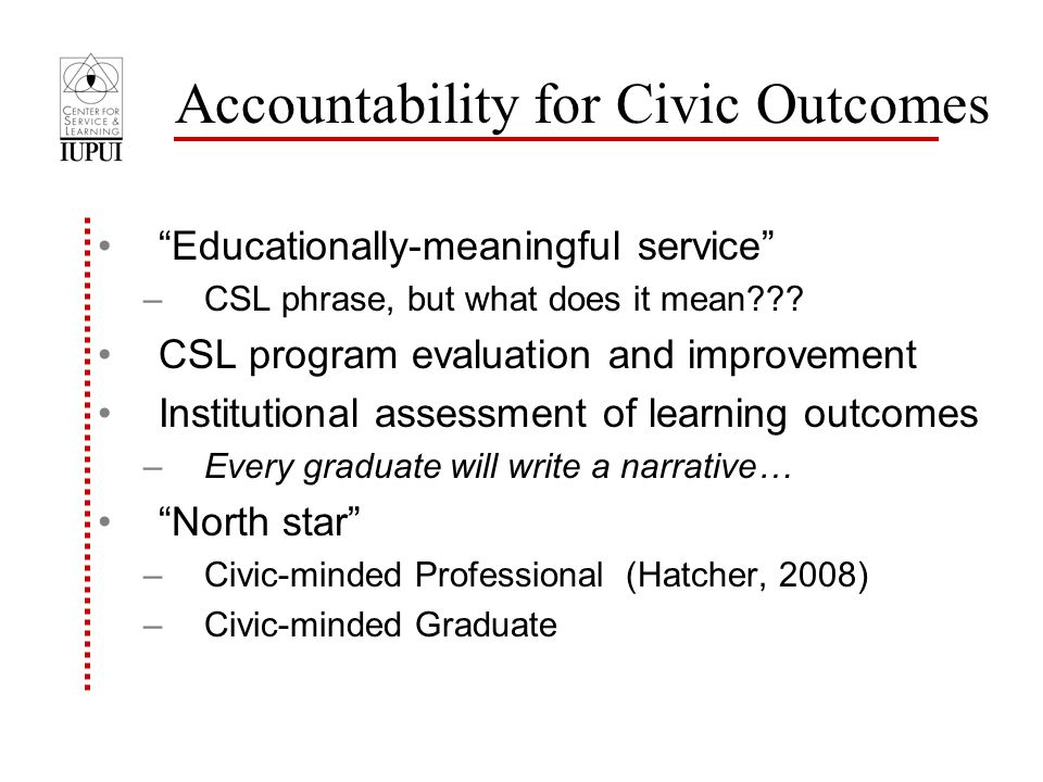 Accountability for Civic Outcomes Educationally-meaningful service –CSL phrase, but what does it mean??.