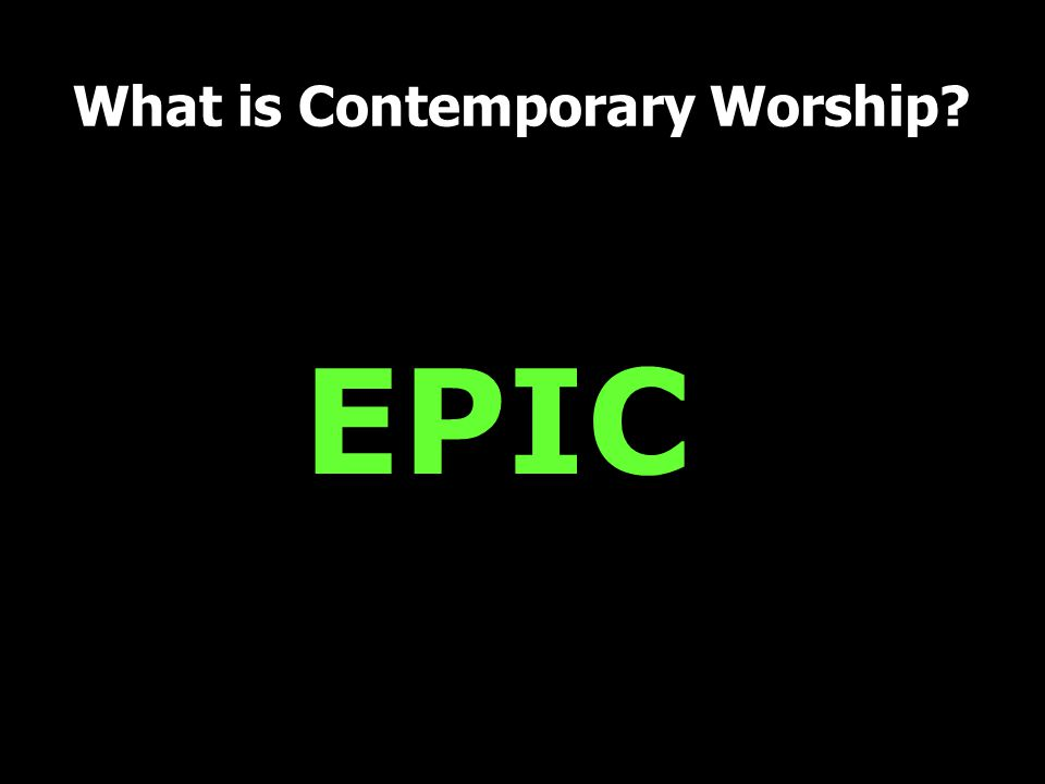 EPIC What is Contemporary Worship?