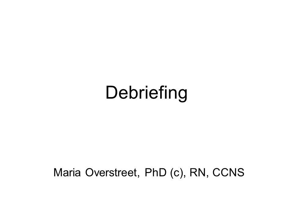 Debriefing Maria Overstreet, PhD (c), RN, CCNS