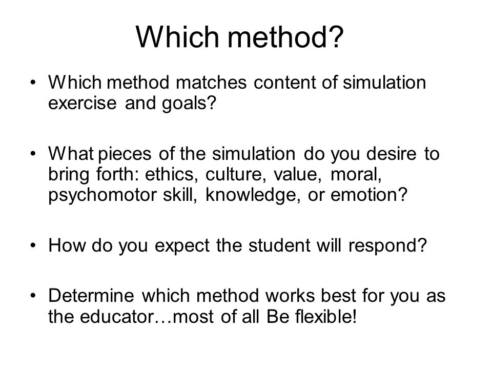 Which method. Which method matches content of simulation exercise and goals.