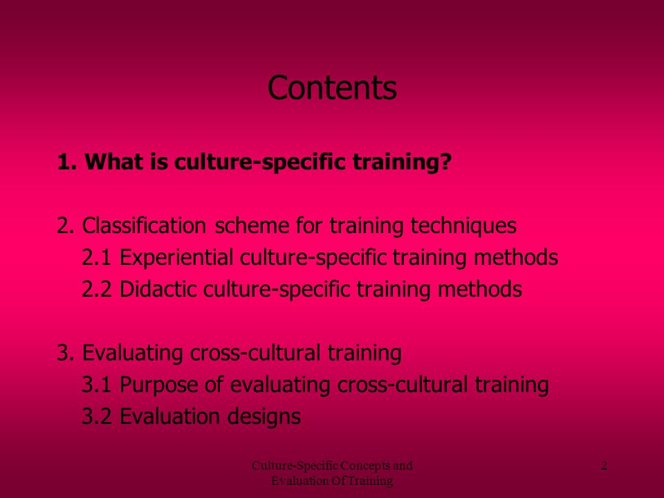 Culture-Specific Concepts and Evaluation Of Training 12 2.2 Didactic culture-specific training methods Area orientation briefing factual information about the specific country and the attitudes of the country's people geography, climate, politics, educational system, customs, law in form of a lecture