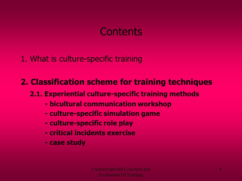 Culture-Specific Concepts and Evaluation Of Training 24 3.2 Evaluation designs Conclusion There is no ideal design that is applicable to all CCT evaluations.