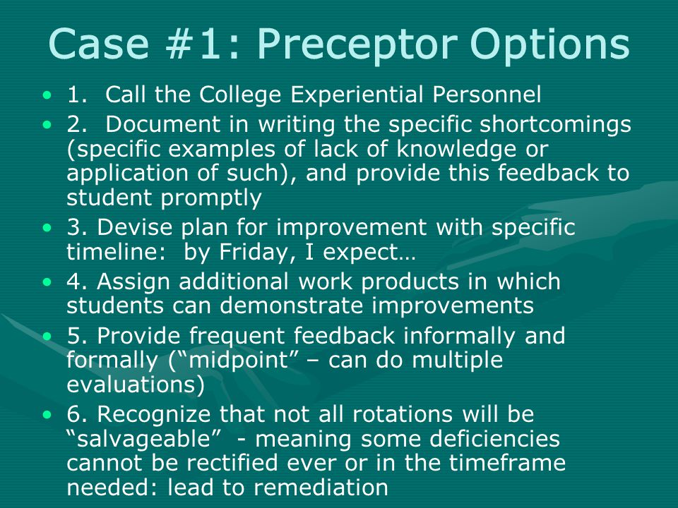 Case #1: Preceptor Options 1. Call the College Experiential Personnel 2.