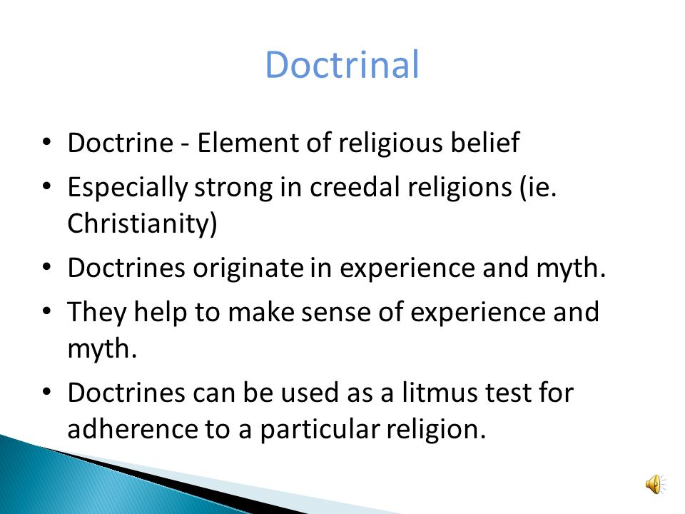 Doctrinal Doctrine - Element of religious belief Especially strong in creedal religions (ie.