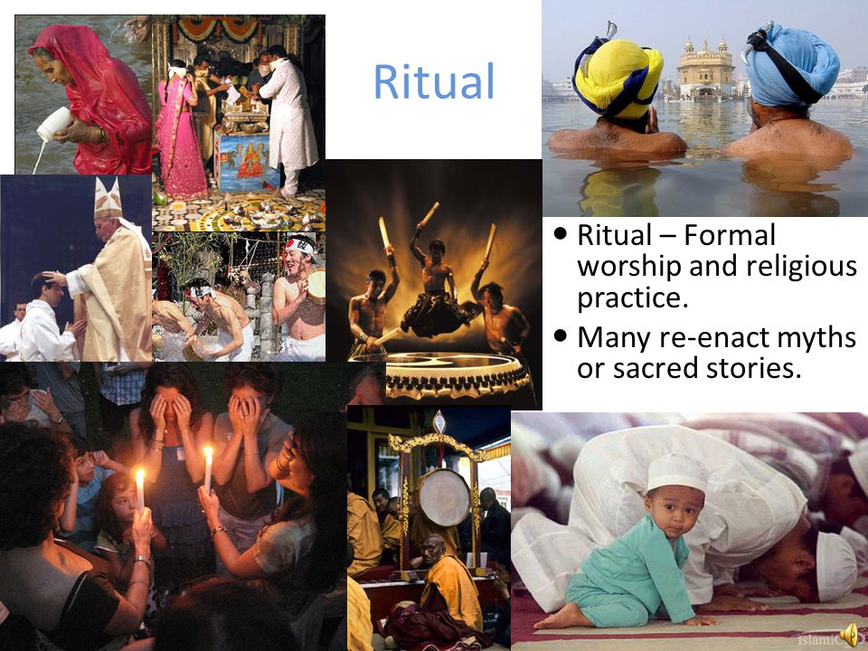 Ritual Ritual – Formal worship and religious practice. Many re-enact myths or sacred stories.
