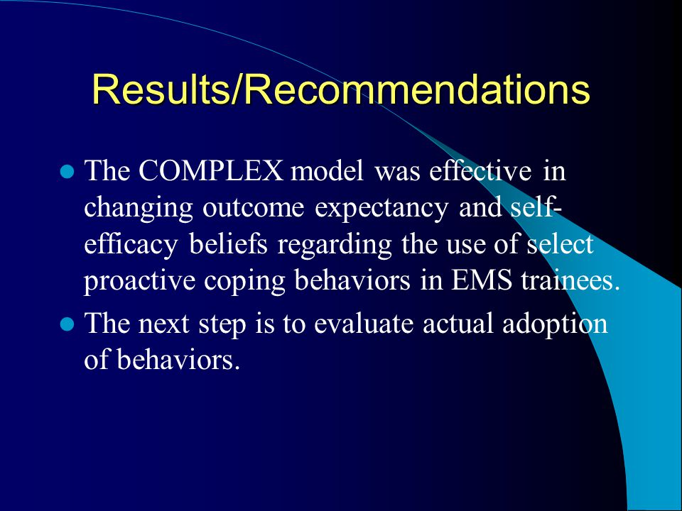 Results/Recommendations The COMPLEX model was effective in changing outcome expectancy and self- efficacy beliefs regarding the use of select proactiv