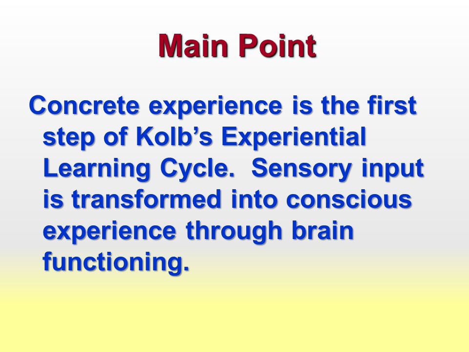 Main Point Concrete experience is the first step of Kolb's Experiential Learning Cycle.