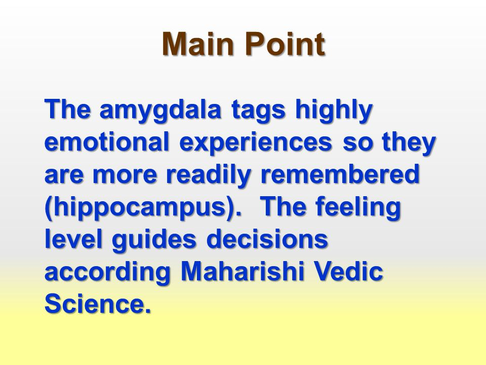 Main Point The amygdala tags highly emotional experiences so they are more readily remembered (hippocampus).