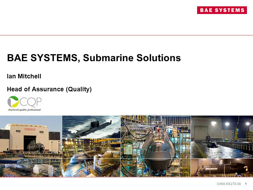 Oct08 MS278-08 S 1 BAE SYSTEMS, Submarine Solutions Ian Mitchell Head of Assurance (Quality)