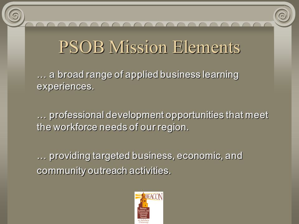 PSOB Mission Elements … a broad range of applied business learning experiences.