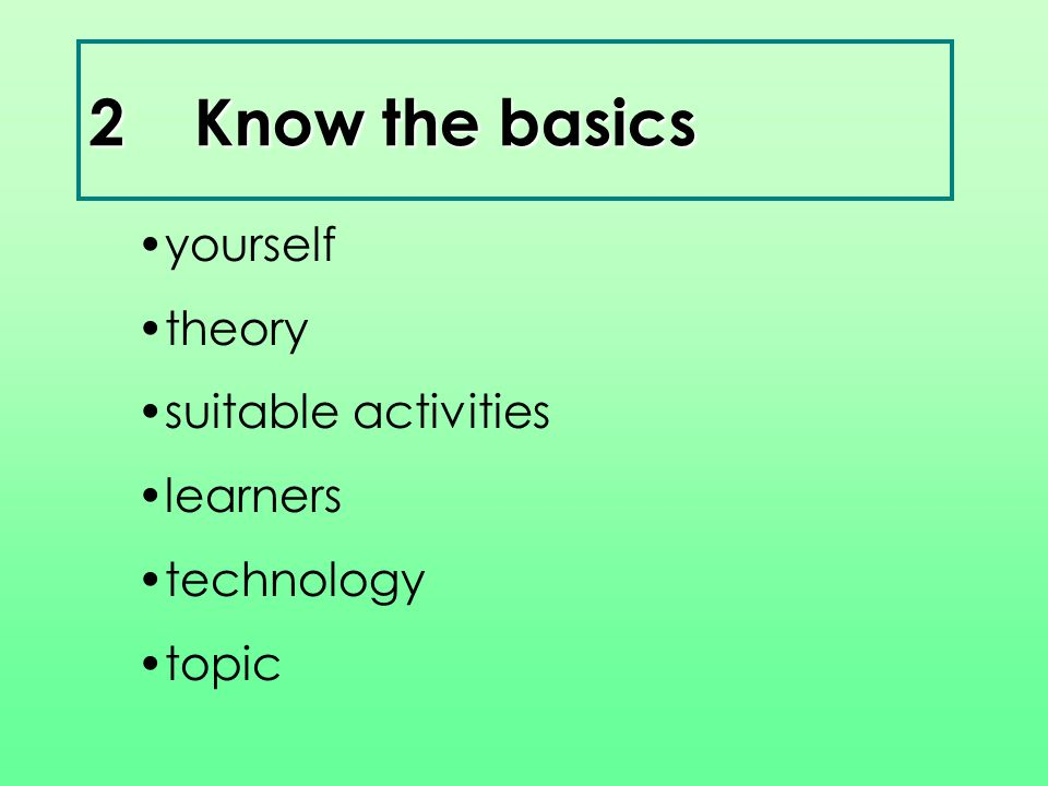 2Know the basics yourself theory suitable activities learners technology topic