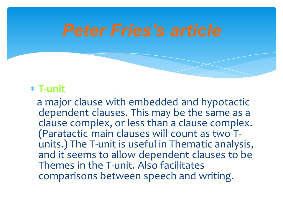  T-unit a major clause with embedded and hypotactic dependent clauses.