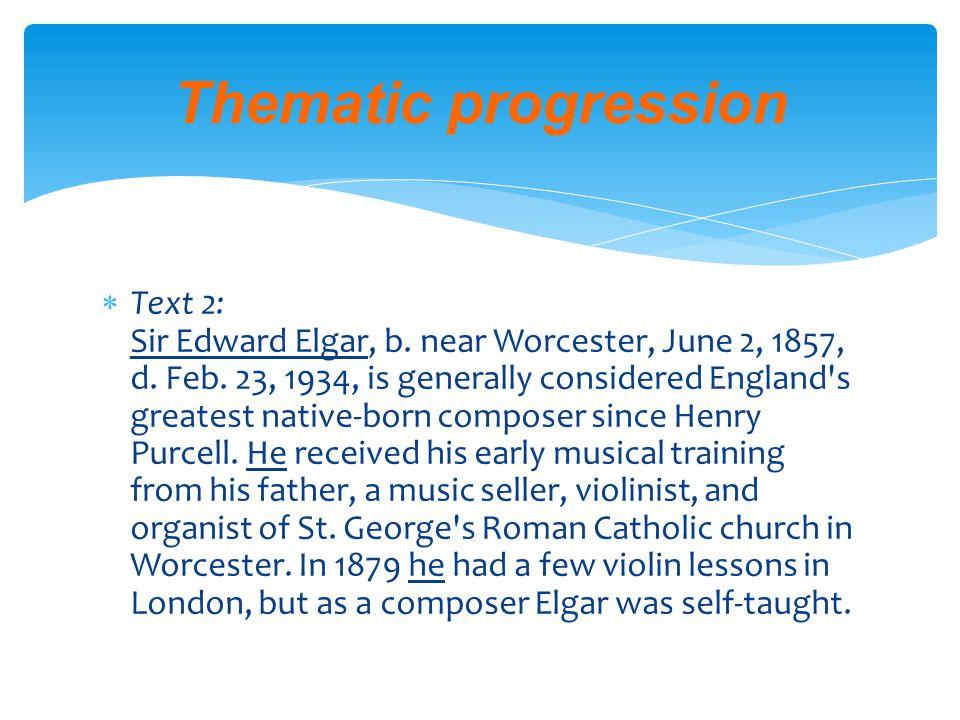  Text 2: Sir Edward Elgar, b.near Worcester, June 2, 1857, d.