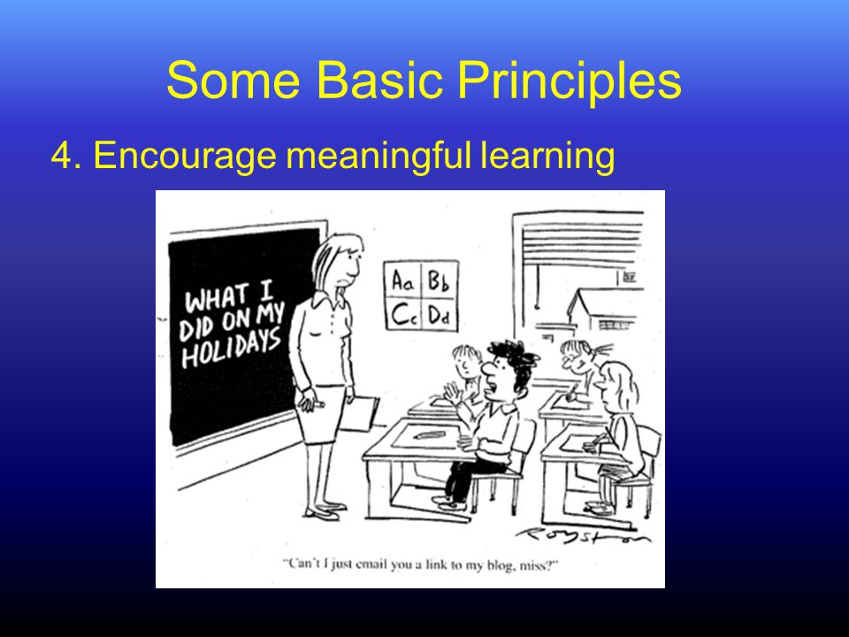 Some Basic Principles 4. Encourage meaningful learning