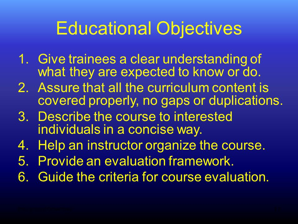 Educational Objectives 1.Give trainees a clear understanding of what they are expected to know or do.