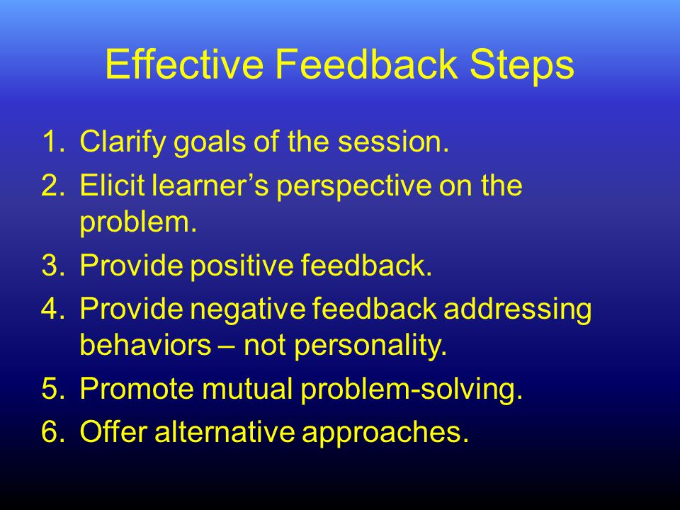 Effective Feedback Steps 1.Clarify goals of the session.