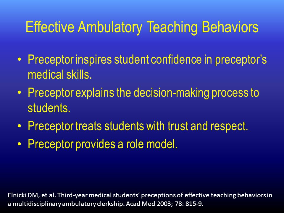 Effective Ambulatory Teaching Behaviors Preceptor inspires student confidence in preceptor's medical skills.