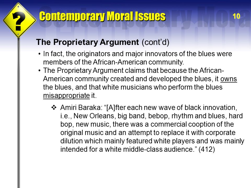 10 The Proprietary Argument (cont'd) In fact, the originators and major innovators of the blues were members of the African-American community.