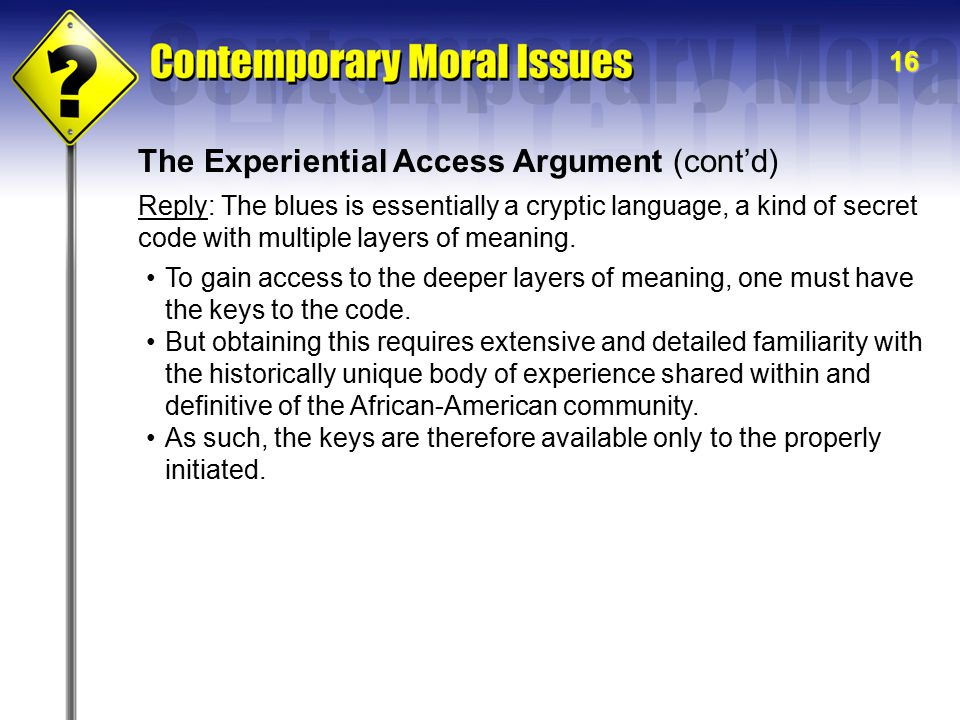 16 The Experiential Access Argument (cont'd) To gain access to the deeper layers of meaning, one must have the keys to the code.