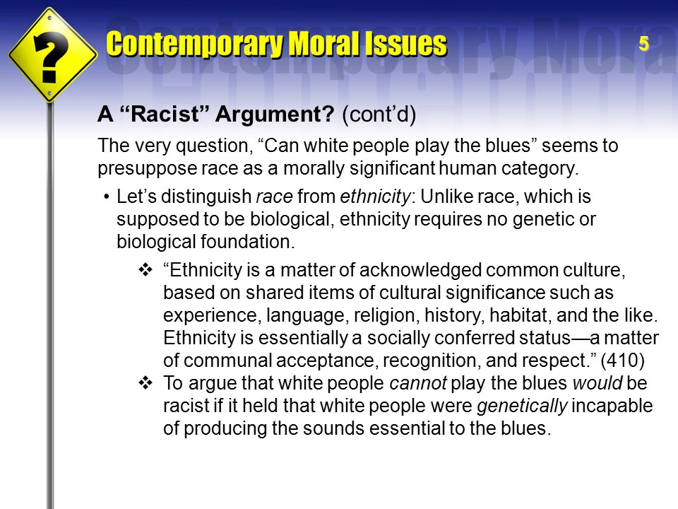 """5 A """"Racist"""" Argument? (cont'd) Let's distinguish race from ethnicity: Unlike race, which is supposed to be biological, ethnicity requires no genetic"""