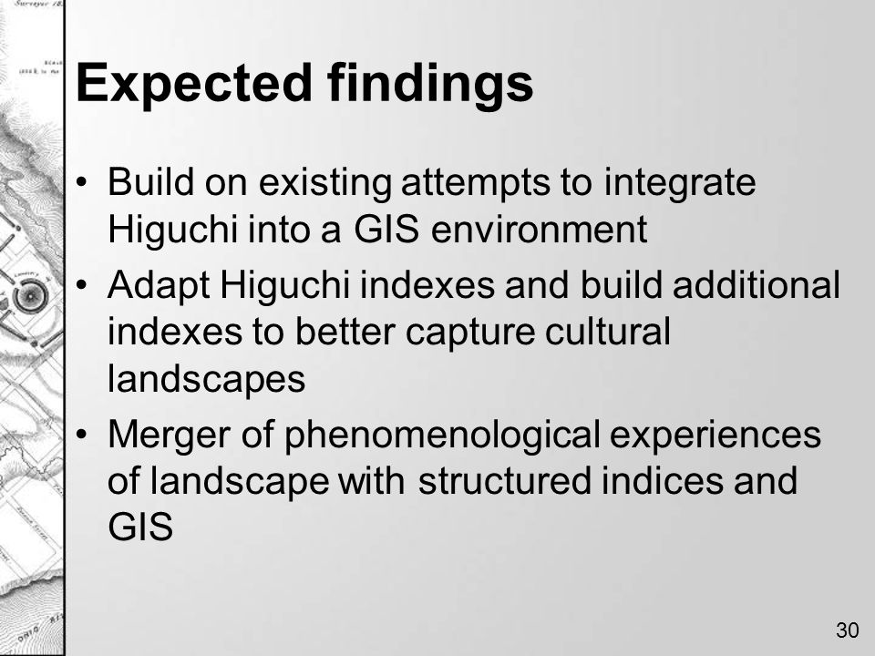Expected findings Build on existing attempts to integrate Higuchi into a GIS environment Adapt Higuchi indexes and build additional indexes to better