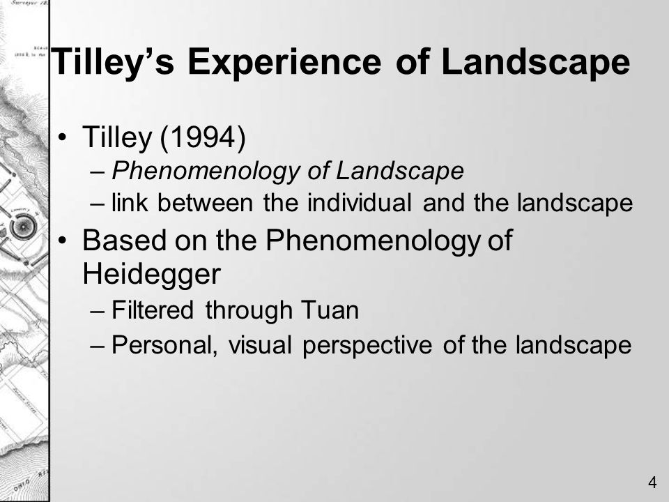 Tilley's Experience of Landscape Tilley (1994) –Phenomenology of Landscape –link between the individual and the landscape Based on the Phenomenology o