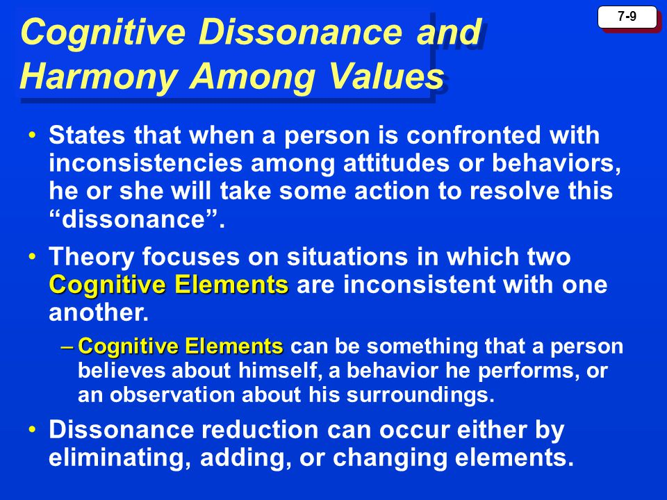 """7-9 States that when a person is confronted with inconsistencies among attitudes or behaviors, he or she will take some action to resolve this """"disson"""